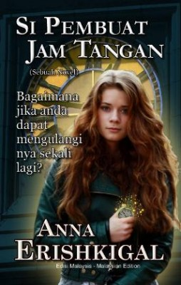 Si Pembuat Jam Tangan: sebuah novel by Anna Erishkigal from Seraphim Press in Romance category