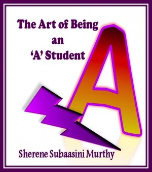 The Art of Being an 'A' Student by Sherene Subaasini Murthy from Sherene Subaasini in Children category