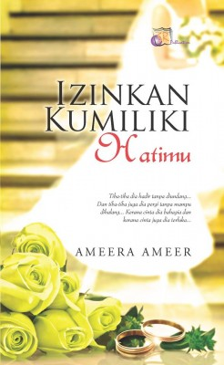 Izinkan Kumiliki Hatimu by Ameera Ameer from SITI ROSMIZAH PUBLICATION SDN BHD in General Novel category