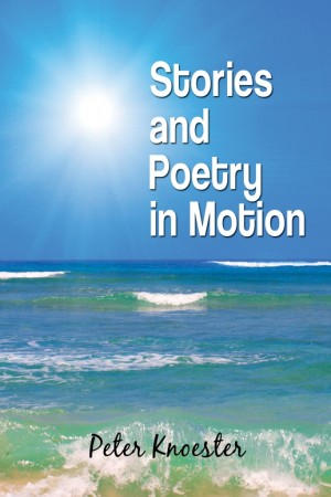Stories And Poetry In Motion by Peter Knoester from Strategic Book Publishing & Rights Agency in Children category