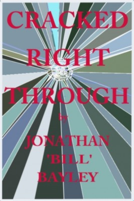 CRACKED RIGHT THROUGH~THE RISE AND FALL OF A MENTAL HEALTH DAY CENTRE by Jonathan Bayley from Strategic Book Publishing & Rights Agency in General Novel category
