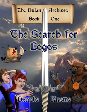 The Search for Logos~Book One of the Dulan Archives by Dennis Knotts from Strategic Book Publishing & Rights Agency in General Novel category