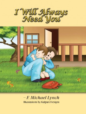 I Will Always Need You by Mike Lynch from Strategic Book Publishing & Rights Agency in Teen Novel category