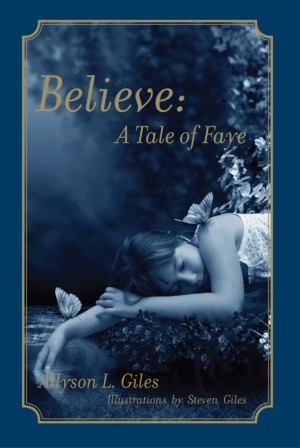 Believe: A Tale of Faye by Allyson Giles from Strategic Book Publishing & Rights Agency in General Novel category