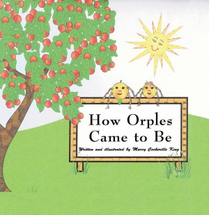 How Orples Came to Be by Marcy Cockerille King from Strategic Book Publishing & Rights Agency in Teen Novel category