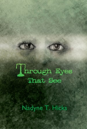 Through Eyes That See by Nadyne T. Hicks from Strategic Book Publishing & Rights Agency in General Novel category