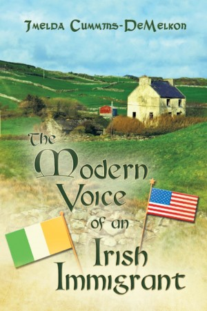 The Modern Voice of an Irish Immigrant by Imelda Cummins-DeMelkon from Strategic Book Publishing & Rights Agency in Autobiography & Biography category