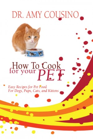 How To Cook For Your Pet by Amy Cousino from Strategic Book Publishing & Rights Agency in Recipe & Cooking category