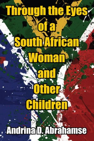 Through the Eyes of a South African Woman and Other Children by Andrina D. Abrahamse from  in  category