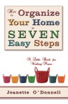 How to Organize Your Home in Seven Easy Steps by Jeanette O'Donnell from  in  category