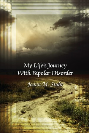 My Life's Journey with Bipolar Disorder by Joann M. Stuhr from Strategic Book Publishing & Rights Agency in Lifestyle category
