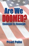 Are We Doomed? Enough Is Enough by Pearl Polto from  in  category
