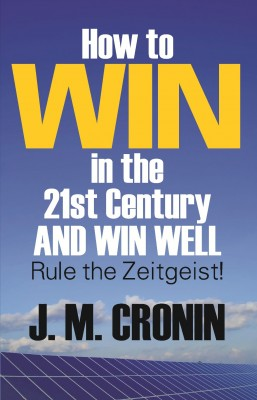 How to Win in the 21st Century and Win Well by John Cronin from Strategic Book Publishing & Rights Agency in Business & Management category