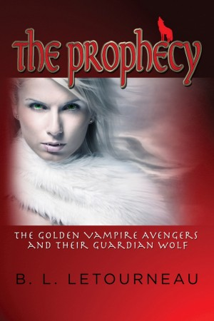 The Prophecy: The Golden Vampire Avengers and Their Guardian Wolf by Bernice L. Letourneau from Strategic Book Publishing & Rights Agency in Teen Novel category