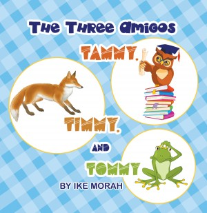 The Three Amigos: Tammy, Timmy, and Tommy by Ikechukwu Morah from Strategic Book Publishing & Rights Agency in General Novel category