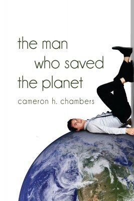 The Man Who Saved the Planet by Cameron H. Chambers from Strategic Book Publishing & Rights Agency in General Novel category