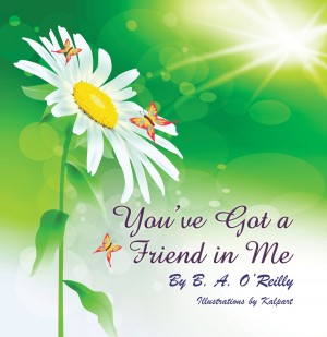 You've Got a Friend in Me by Belinda O'Reilly from Strategic Book Publishing & Rights Agency in General Novel category
