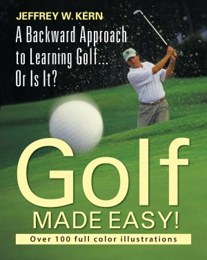 Golf Made Easy! by Jeffrey W Kern from Strategic Book Publishing & Rights Agency in Sports & Hobbies category
