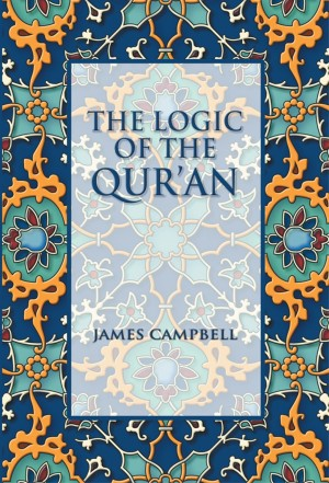 The Logic of the Qur'an by James Campbell from Strategic Book Publishing & Rights Agency in Religion category