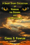A Short Story Collection of Horrors, the Bizarre, and the Mysterious by Carol Fowler from  in  category
