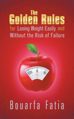 The Golden Rules for Losing Weight Easily and Without the Risk of Failure by Bouarfa Fatia from Strategic Book Publishing & Rights Agency in General Novel category