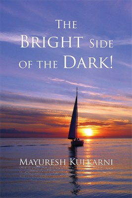 The Bright Side of the Dark! by Mayuresh Kulkarni from Strategic Book Publishing & Rights Agency in General Novel category