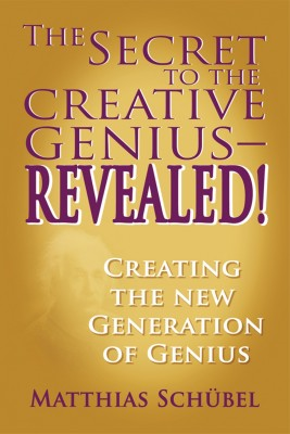 The Secret to the Creative Genius—REVEALED! by Matthias Schuebel from Strategic Book Publishing & Rights Agency in Lifestyle category