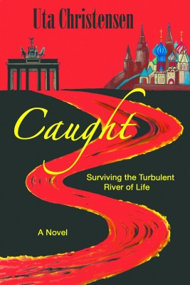 Caught - Surviving the Turbulent River of Life by Uta Christensen from Strategic Book Publishing & Rights Agency in General Novel category