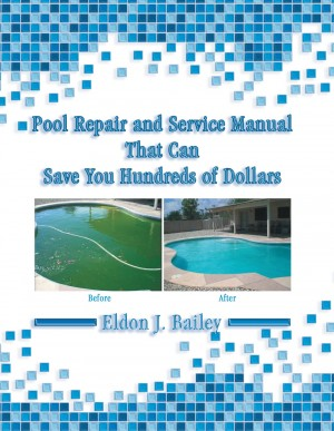 Pool Repair and Service Manual That Can Save You Hundreds of Dollars - Array by Eldon Bailey from Strategic Book Publishing & Rights Agency in Lifestyle category