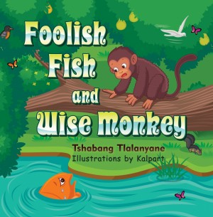 Foolish Fish and Wise Monkey by Tshabang Tlalanyane from Strategic Book Publishing & Rights Agency in General Novel category
