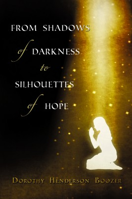 From Shadows of Darkness to Silhouettes of Hope by Dorothy Boozer from Strategic Book Publishing & Rights Agency in Religion category