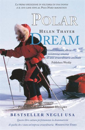 Polar Dream - la prima spedizione in solitaria di una donna e il suo cane fino al Polo Nord magnetico by Helen Thayer from StreetLib SRL in Autobiography & Biography category