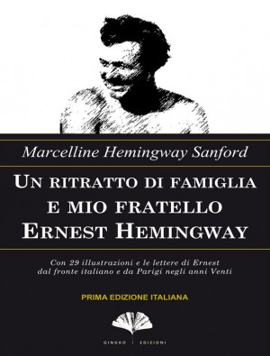 Un ritratto di famiglia e mio fratello Ernest Hemingway by Marcelline Hemingway Sanford from StreetLib SRL in Language & Dictionary category