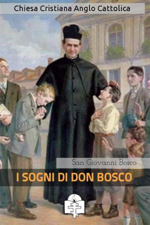 I Sogni di Don Bosco by San Giovanni Bosco from StreetLib SRL in Religion category
