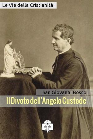 Il Divoto dellAngelo Custode by San Giovanni Bosco from StreetLib SRL in Religion category