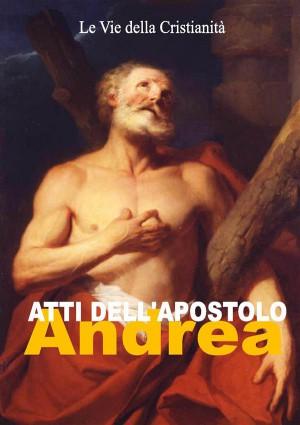 Atti dellApostolo Andrea by Andrea (Apostolo) from StreetLib SRL in Religion category
