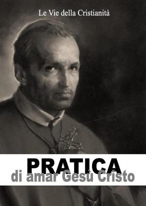 Pratica di amar Gesù Cristo by SantAlfonso Maria de Liguori from StreetLib SRL in Religion category