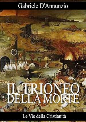 Il trionfo della morte by Gabriele DAnnunzio from StreetLib SRL in Language & Dictionary category