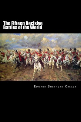 The Fifteen Decisive Battles of the World: From Marathon to Waterloo  by Edward Creasy from StreetLib SRL in History category