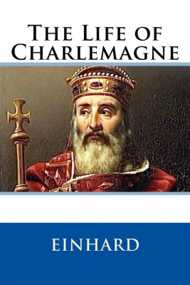 einhard the life of charlemange Charlemagne (742-814), or charles the great, was king of the franks, 768-814, and emperor of the west, 800-814 he founded the holy roman empire, stimulated european economic and political life, and fostered the cultural revival known as the carolingian renaissance in contrast to the general.