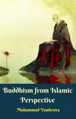 Buddhism from Islamic Perspective by Muhammad Vandestra from StreetLib SRL in Motivation category