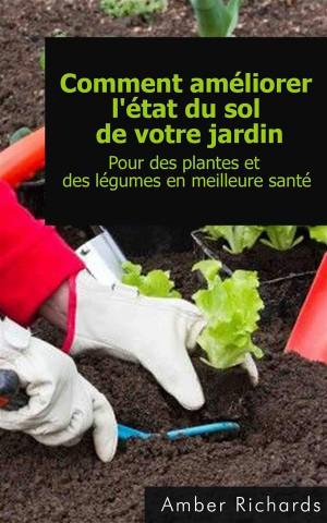 Comment Améliorer Létat Du Sol De Votre Jardin Pour Des Plantes Et Des Légumes En Meilleure Santé