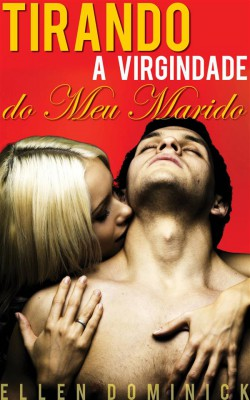 Tirando A Virgindade Do Meu Marido: Lua De Mel Com Cinta Strap-On by Ellen Dominick from StreetLib SRL in Romance category