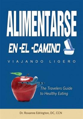 Alimentarse En El Camino: Viajando Ligero by Roxanne Edrington from StreetLib SRL in Travel category