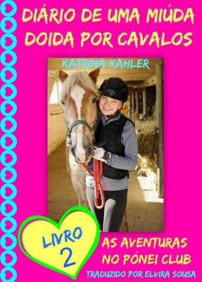 Diário De Uma Miúda Doida Por Cavalos - Livro 2 : As Aventuras No Pónei Clube. by Katrina Kahler from StreetLib SRL in Teen Novel category