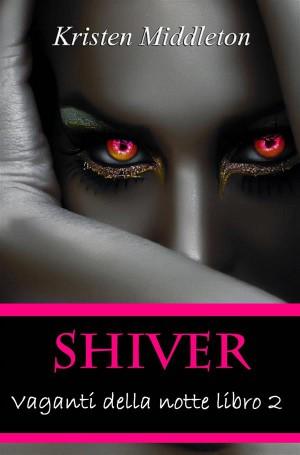 Shiver - Vaganti Della Notte Libro 2 by Kristen Middleton from StreetLib SRL in General Novel category