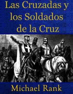 Las Cruzadas Y Los Soldados De La Cruz by  Michael Rank from StreetLib SRL in Autobiography & Biography category