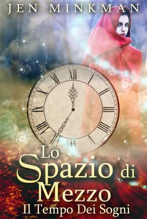 Lo Spazio Di Mezzo: Il Tempo Dei Sogni by Jen Minkman from StreetLib SRL in Teen Novel category