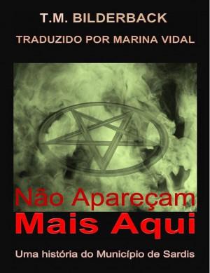 Não Apareçam Mais Aqui: Uma História Do Município De Sardis by T. M. Bilderback from StreetLib SRL in General Novel category