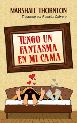 Tengo Un Fantasma En Mi Cama by Marshall Thornton from StreetLib SRL in Romance category
